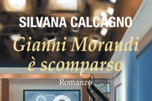 Gianni Morandi è scomparso, il nuovo libro della scrittrice Silvana Calcagno